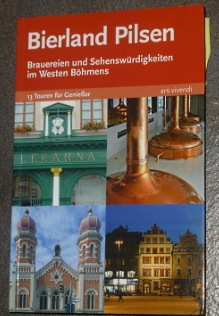 Bierland Pilsen, Brauereien und Sehenswürdigkeiten im Westen Böhmens, Bier in Tschechien, Bier vor Ort, Bierreisen, Craft Beer, Bierbuch