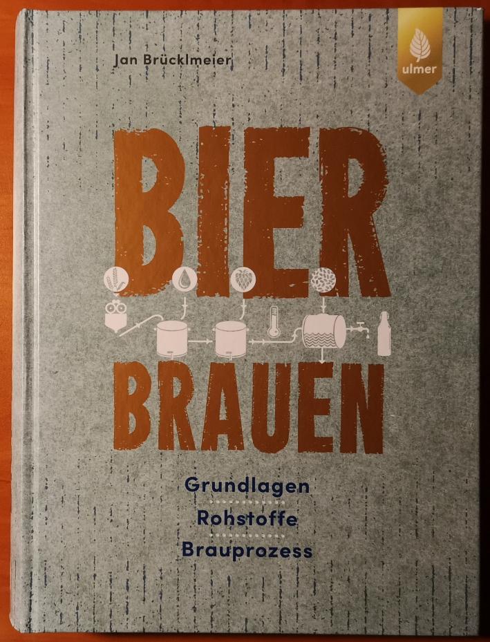 Jan Brücklmeier: Bier brauen: Grundlagen, Rohstoffe, Brauprozess, Bier vor Ort, Bierreisen, Craft Beer, Bierbuch