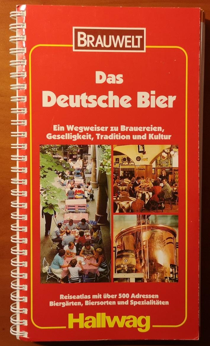 Das Deutsche Bier – Ein Wegweiser zu Brauereien, Geselligkeit, Tradition und Kultur – Reiseatlas mit über 500 Adressen – Biergärten, Biersorten und Spezialitäten, Bier vor Ort, Bierreisen, Craft Beer, Brauerei, Bierbuch