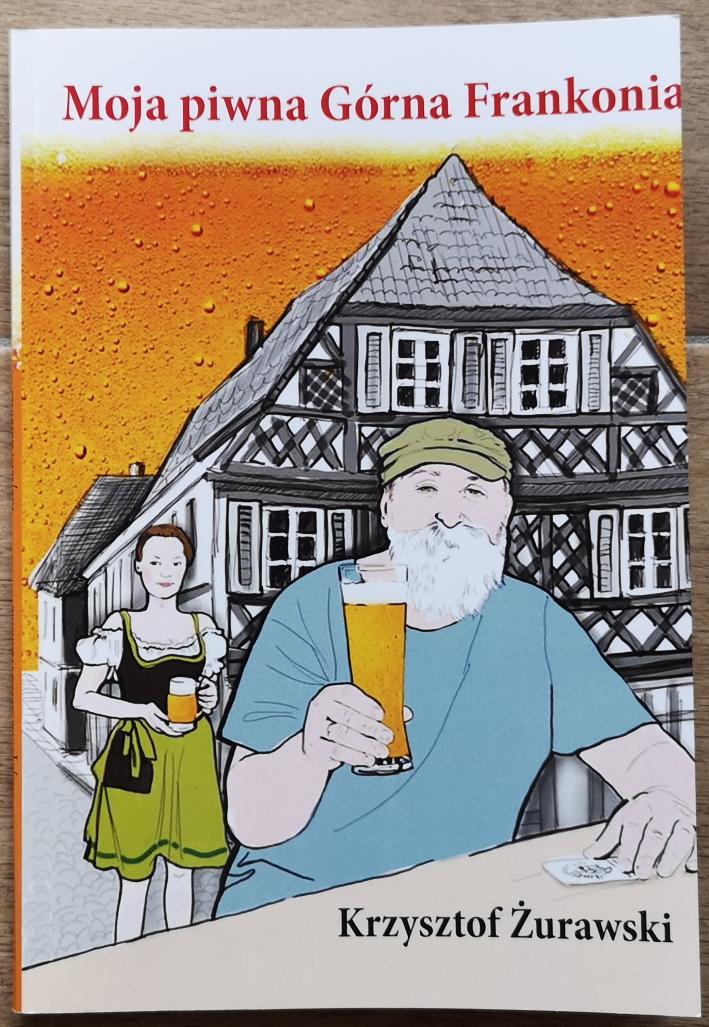 Krzysztof Żurawski, Moja Piwna Górna Frankonia, Bier in Oberfranken, Bier in Franken, Bier in Bayern, Bier vor Ort, Bierreisen, Craft Beer, Bierbuch