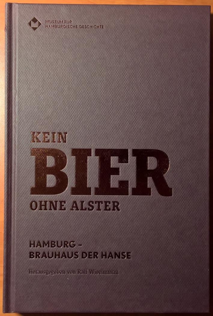 Kein Bier ohne Alster. Hamburg – Brauhaus der Hanse, Bier in Hamburg, Bier vor Ort, Bierreisen, Bierbuch